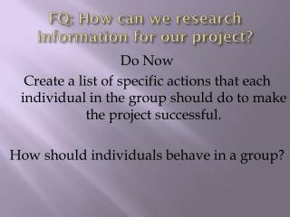 FQ:  How can we research information for our project?