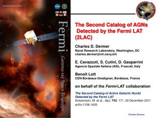 The Second Catalog of AGNs  Detected by the Fermi LAT   (2LAC ) Charles D. Dermer