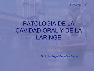 PATOLOGIA DE LA CAVIDAD ORAL Y DE LA LARINGE