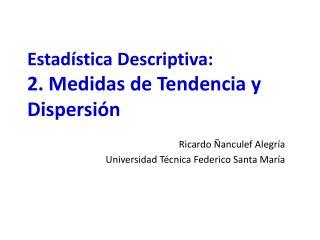 Estadística Descriptiva: 2. Medidas de Tendencia y Dispersión