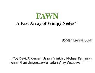 FAWN A Fast Array of Wimpy Nodes* Bogdan Eremia, SCPD
