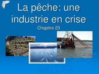 La  pêche :  une industrie  en  crise