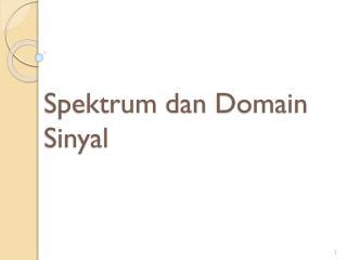 Spektrum dan  Domain  Sinyal
