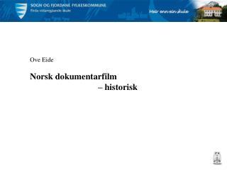 Ove Eide Norsk dokumentarfilm  – historisk