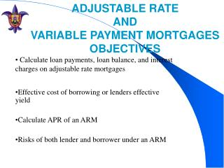 ADJUSTABLE RATE  AND  VARIABLE PAYMENT MORTGAGES OBJECTIVES