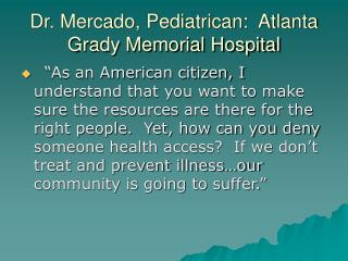 Dr. Mercado, Pediatrican:  Atlanta Grady Memorial Hospital