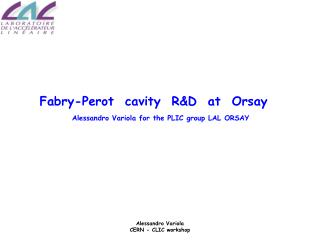 Fabry-Perot cavity R&D at Orsay Alessandro Variola for the PLIC group LAL ORSAY