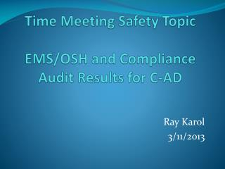 Time Meeting Safety Topic EMS/OSH and Compliance Audit Results for C-AD