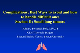 Complications; Best Ways to avoid and how to handle difficult ones Session II; Small lung tumors