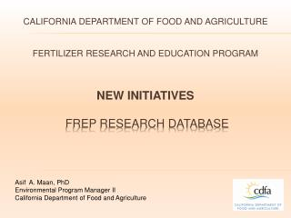 Asif  A. Maan, PhD  Environmental Program Manager II California Department of Food and Agriculture