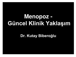 Menopoz -  Güncel Klinik Yaklaşım Dr. Kutay Biberoğlu