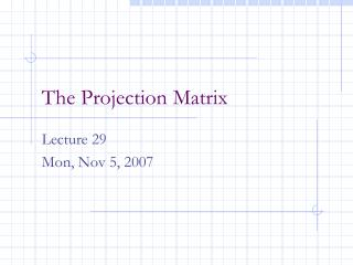 The Projection Matrix