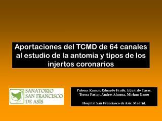 Aportaciones del TCMD de 64 canales al estudio de la antomía y tipos de los injertos coronarios