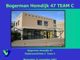 Bogerman Hemdijk 47  Ouderavond klas 2  Team C Woensdag 21 november 2007