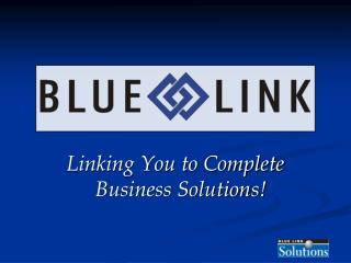 Linking You to Complete Business Solutions!