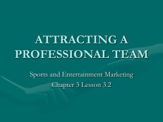 ATTRACTING A PROFESSIONAL TEAM