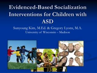 Evidenced-Based Socialization Interventions for Children with ASD