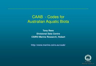 CAAB  - Codes for Australian Aquatic Biota Tony Rees Divisional Data Centre
