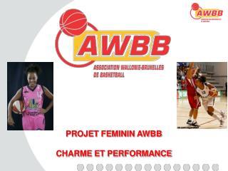 PROJET FEMININ AWBB CHARME ET PERFORMANCE