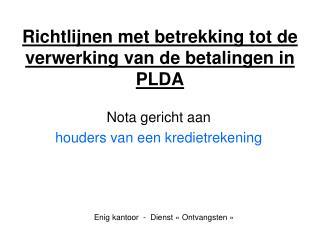 Richtlijnen met betrekking tot de verwerking van de betalingen in PLDA