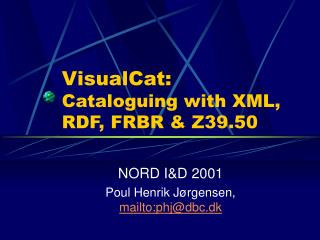 VisualCat: Cataloguing with XML, RDF, FRBR & Z39.50