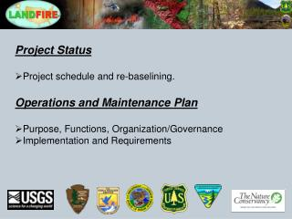 Project Status Project schedule and re-baselining.  Operations and Maintenance Plan