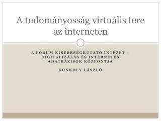 A  tudom ányosság  virtuális tere az interneten