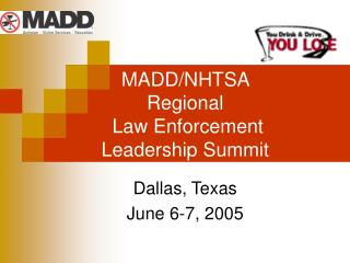 MADD/NHTSA  Regional  Law Enforcement Leadership Summit