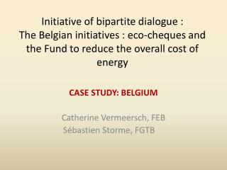 CASE STUDY: BELGIUM Catherine Vermeersch , FEB    Sébastien Storme , FGTB