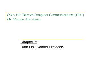 COE 341: Data & Computer Communications (T061) Dr. Marwan Abu-Amara