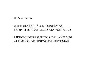 UTN – FRBA  CATEDRA DISEÑO DE SISTEMAS PROF. TITULAR: LIC. D.F.DONADELLO