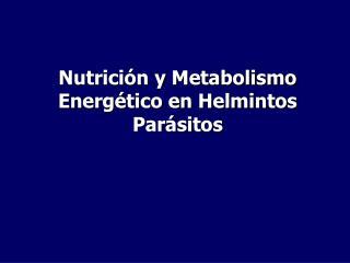 Nutrición y Metabolismo Energético en Helmintos Parásitos