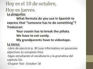 Hoy  es  el 10 de  octubre ,  Hoy  es jueves .