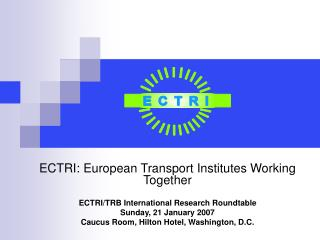ECTRI: European Transport Institutes Working Together ECTRI/TRB International Research Roundtable