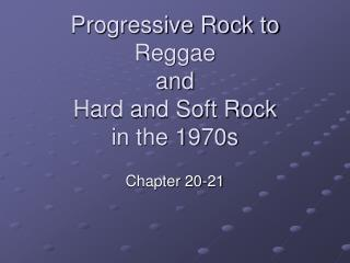 Progressive Rock to Reggae and Hard and Soft Rock in the 1970s