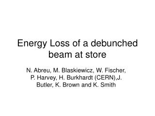 Energy Loss of a debunched beam at store