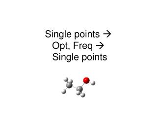 Single points   Opt, Freq    Single points