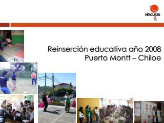 Reinserción educativa año 2008 Puerto Montt – Chiloe