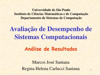 Avaliação de Desempenho de Sistemas Computacionais Análise de Resultados Marcos José Santana