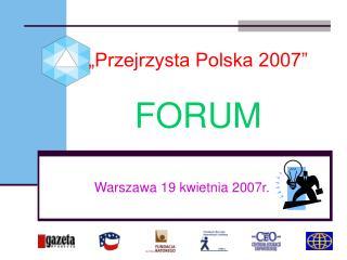 """""""Przejrzysta Polska 2007"""" FORUM"""