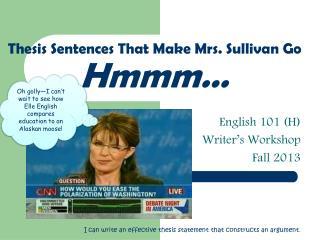 Thesis Sentences That Make Mrs. Sullivan Go  Hmmm…