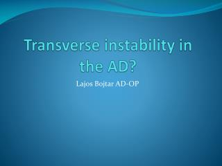 Transverse instability in the AD?