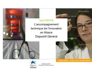 1ère PARTIE L'accompagnement  technique de l'innovation en Alsace Dispositif Général