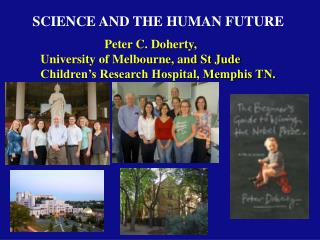 Peter C. Doherty,  University of Melbourne, and St Jude Children's Research Hospital, Memphis TN.