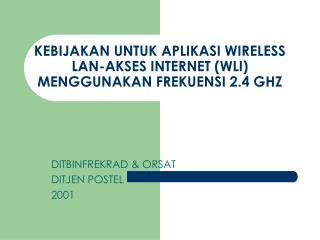KEBIJAKAN UNTUK APLIKASI WIRELESS LAN-AKSES INTERNET (WLI) MENGGUNAKAN FREKUENSI 2.4 GHZ