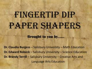 Fingertip Dip  Paper Shapers