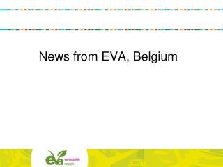 News from EVA, Belgium