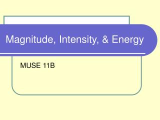 Magnitude, Intensity, & Energy