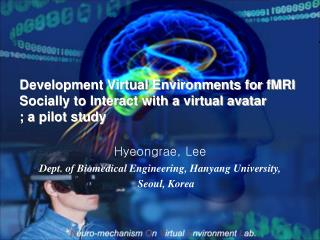 Hyeongrae, Lee  Dept. of Biomedical Engineering, Hanyang University, Seoul, Korea