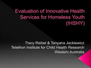 Evaluation of Innovative Health Services for Homeless Youth (IHSHY)